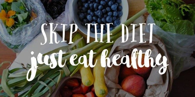 Skip-the-diet-just-eat-healthy-660x330